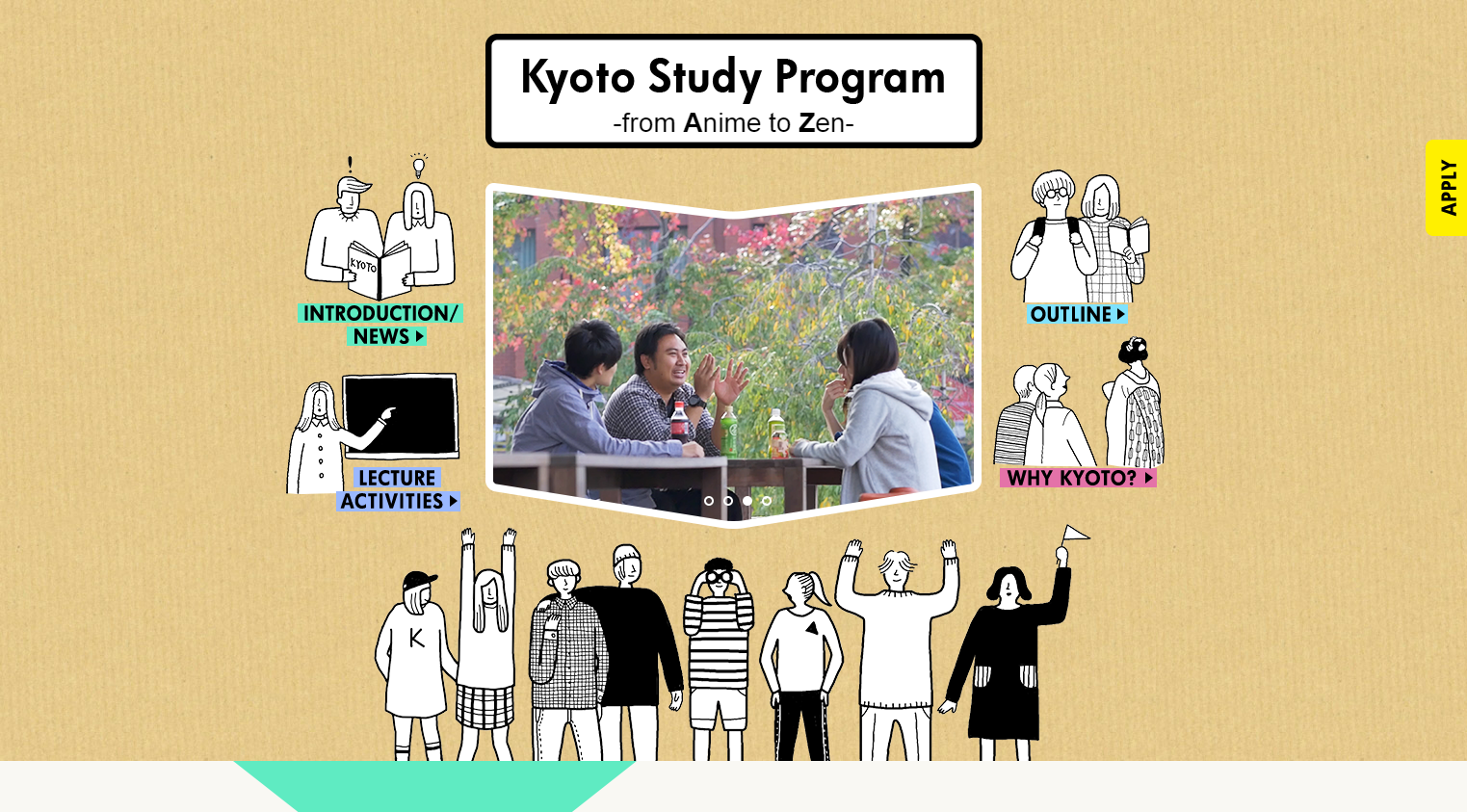"Kyoto Study Program  from Anime to Zen  ""Kyoto Study Program  from Anime to Zen ""is a non degree 2 weeks program offers students an excellent introduction in their knowledge of Japanese society and culture."